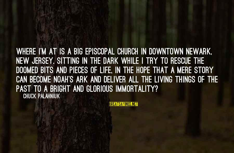 Living In The Past Sayings By Chuck Palahniuk: Where I'm at is a big Episcopal church in downtown Newark, New Jersey, sitting in