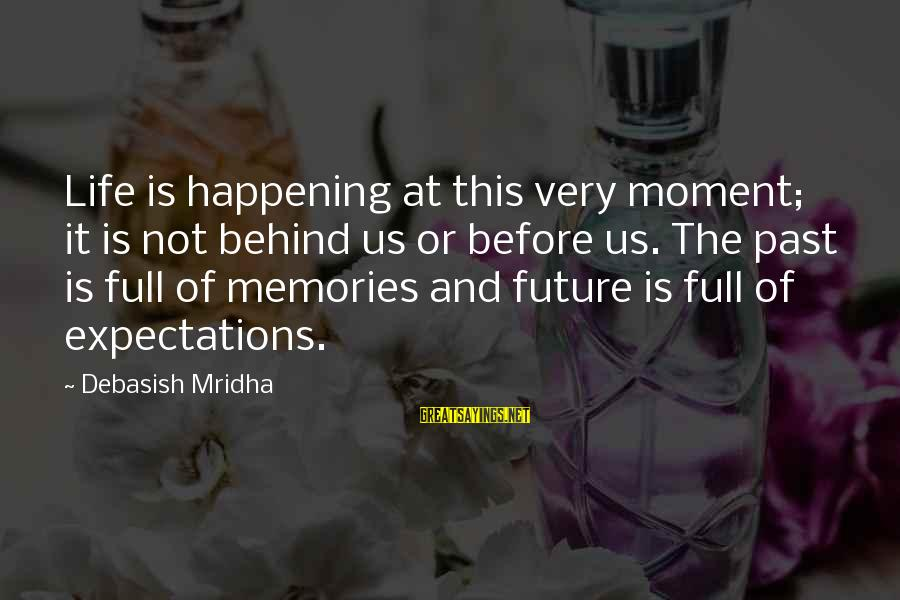Living In The Past Sayings By Debasish Mridha: Life is happening at this very moment; it is not behind us or before us.