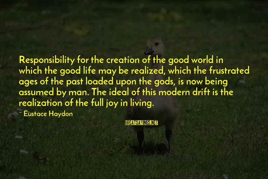 Living In The Past Sayings By Eustace Haydon: Responsibility for the creation of the good world in which the good life may be