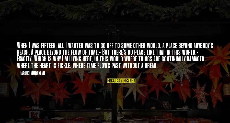 Living In The Past Sayings By Haruki Murakami: When I was fifteen, all I wanted was to go off to some other world,