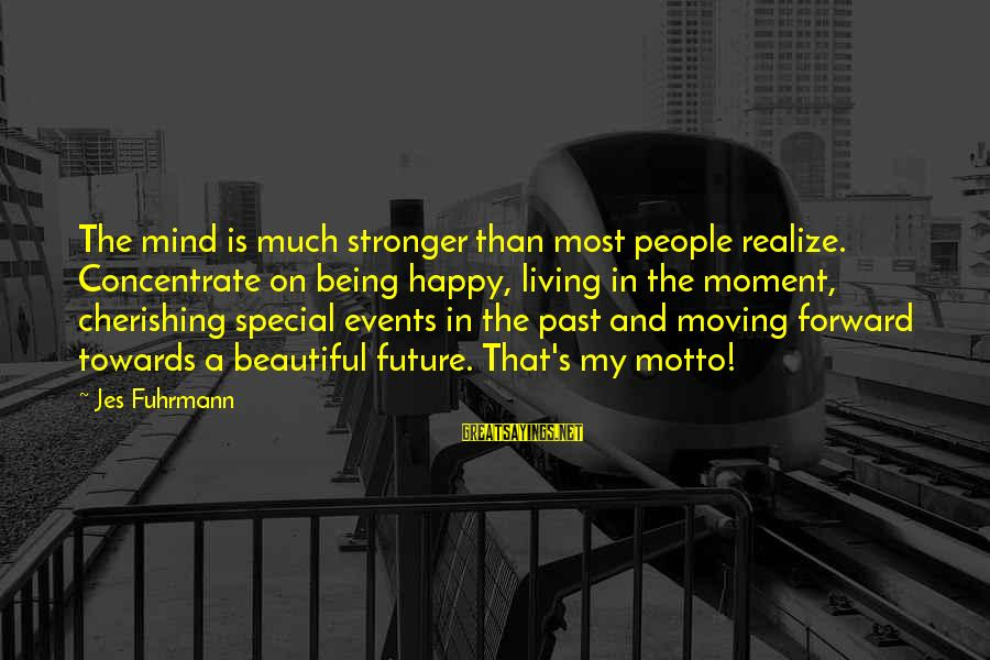 Living In The Past Sayings By Jes Fuhrmann: The mind is much stronger than most people realize. Concentrate on being happy, living in