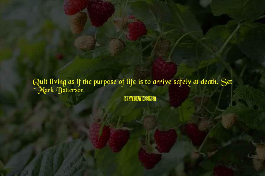 Living In The Past Sayings By Mark Batterson: Quit living as if the purpose of life is to arrive safely at death. Set