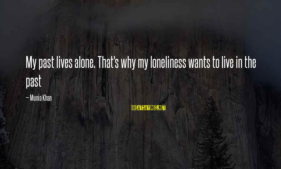 Living In The Past Sayings By Munia Khan: My past lives alone. That's why my loneliness wants to live in the past