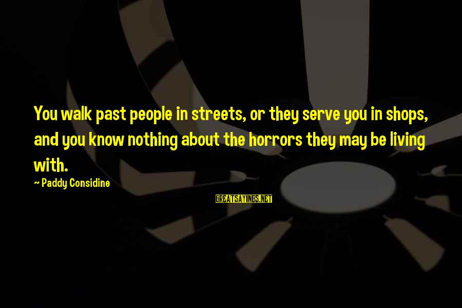 Living In The Past Sayings By Paddy Considine: You walk past people in streets, or they serve you in shops, and you know