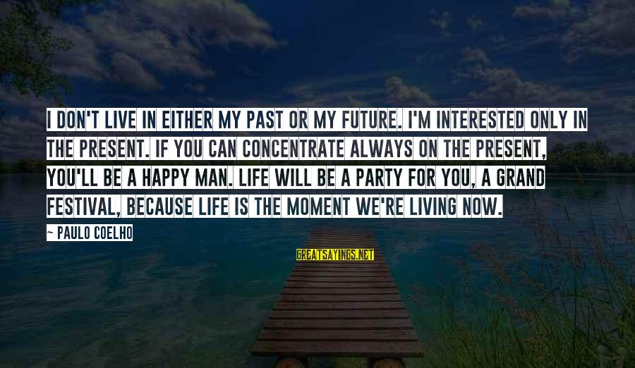 Living In The Past Sayings By Paulo Coelho: I don't live in either my past or my future. I'm interested only in the
