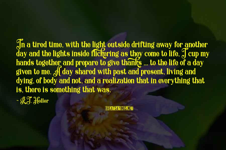 Living In The Past Sayings By R.J. Heller: In a tired time, with the light outside drifting away for another day and the