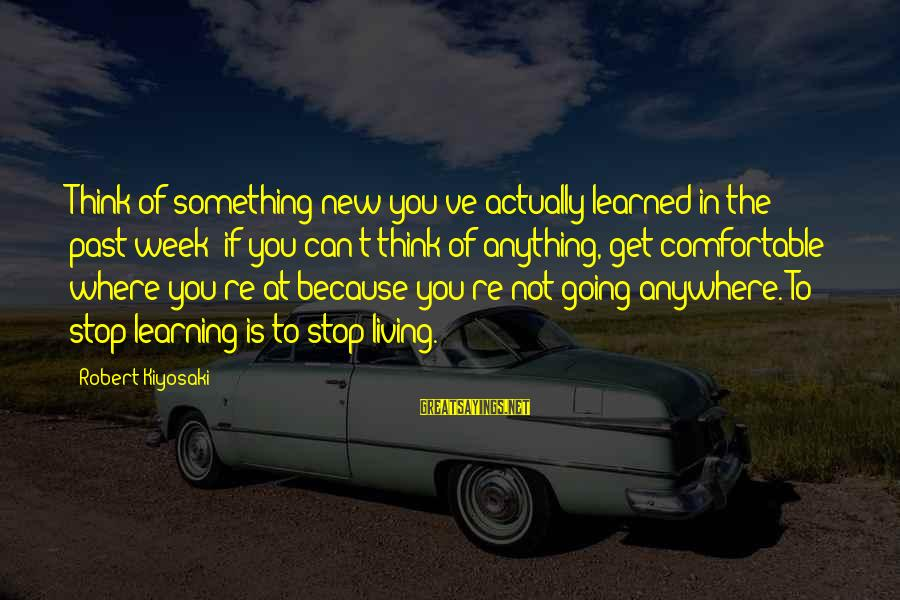 Living In The Past Sayings By Robert Kiyosaki: Think of something new you've actually learned in the past week; if you can't think