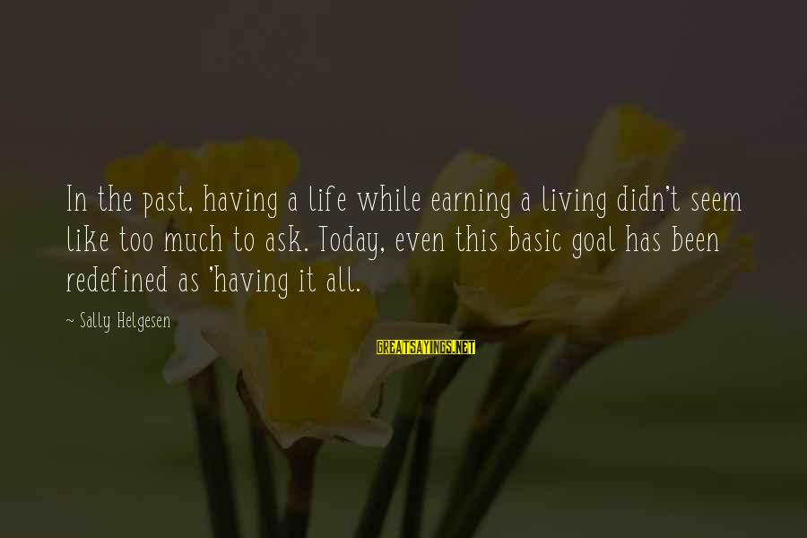 Living In The Past Sayings By Sally Helgesen: In the past, having a life while earning a living didn't seem like too much
