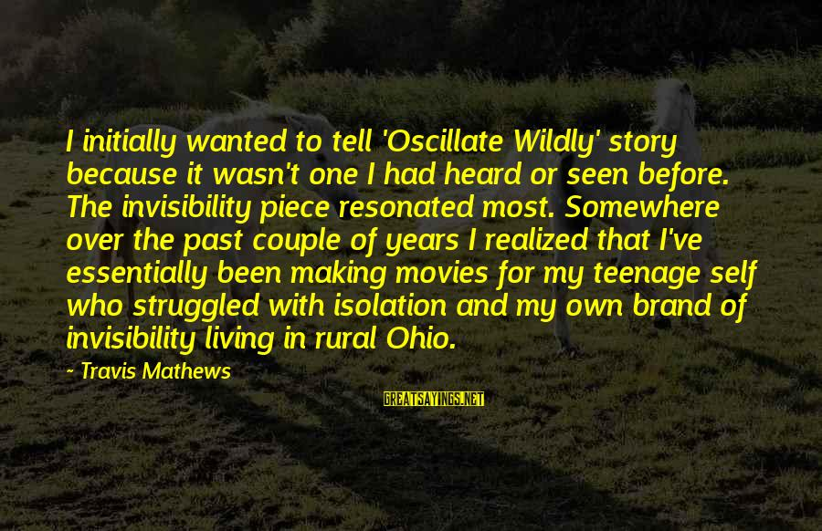 Living In The Past Sayings By Travis Mathews: I initially wanted to tell 'Oscillate Wildly' story because it wasn't one I had heard