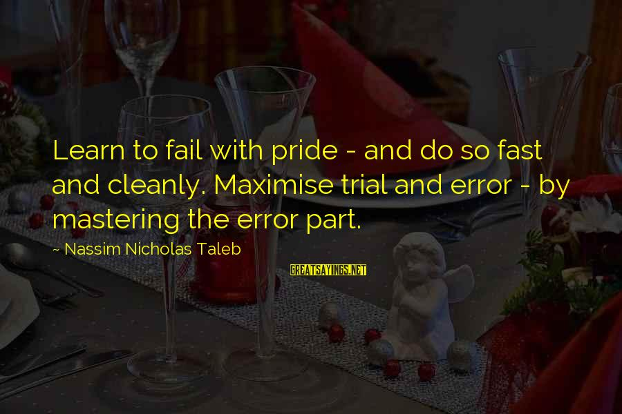 Living Life To The Fullest And Having Fun Sayings By Nassim Nicholas Taleb: Learn to fail with pride - and do so fast and cleanly. Maximise trial and