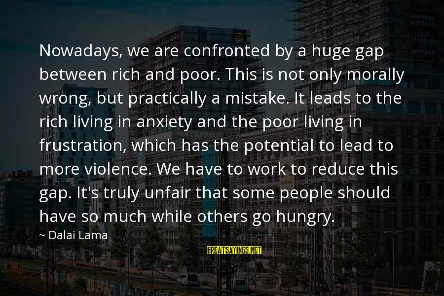 Living Morally Sayings By Dalai Lama: Nowadays, we are confronted by a huge gap between rich and poor. This is not