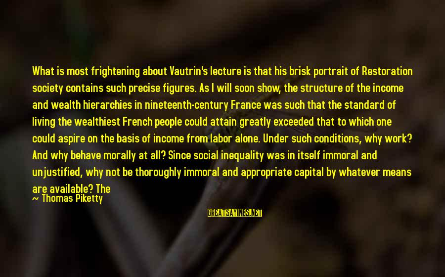Living Morally Sayings By Thomas Piketty: What is most frightening about Vautrin's lecture is that his brisk portrait of Restoration society