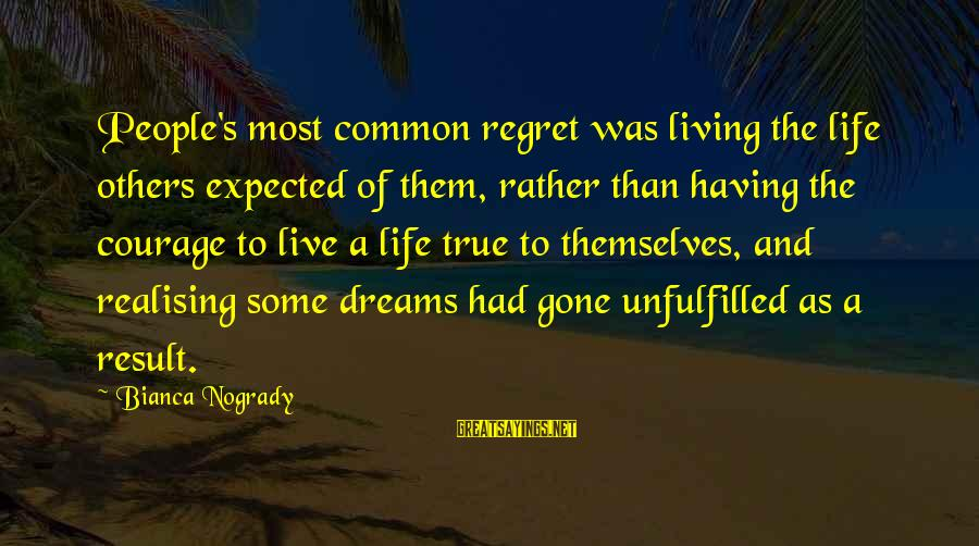 Living No Regrets Sayings By Bianca Nogrady: People's most common regret was living the life others expected of them, rather than having