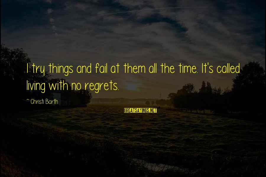 Living No Regrets Sayings By Christi Barth: I try things and fail at them all the time. It's called living with no