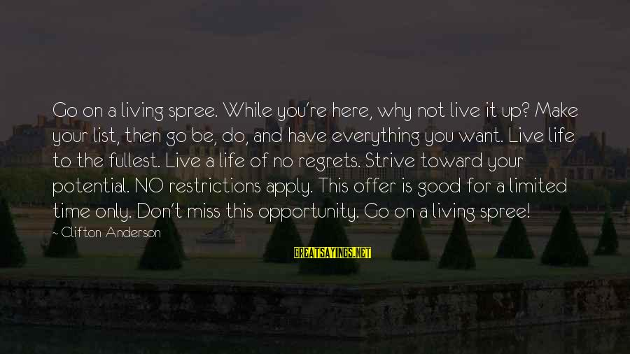 Living No Regrets Sayings By Clifton Anderson: Go on a living spree. While you're here, why not live it up? Make your