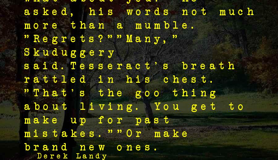 """Living No Regrets Sayings By Derek Landy: What about you?"""" he asked, his words not much more than a mumble. """"Regrets?""""""""Many,"""" Skuduggery"""