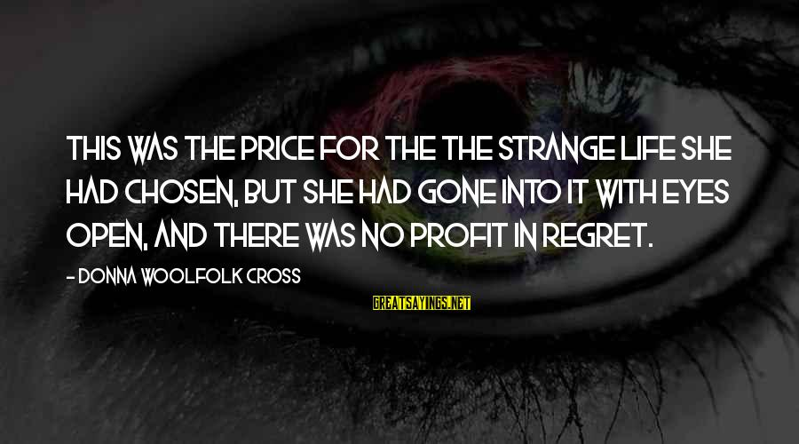 Living No Regrets Sayings By Donna Woolfolk Cross: This was the price for the the strange life she had chosen, but she had