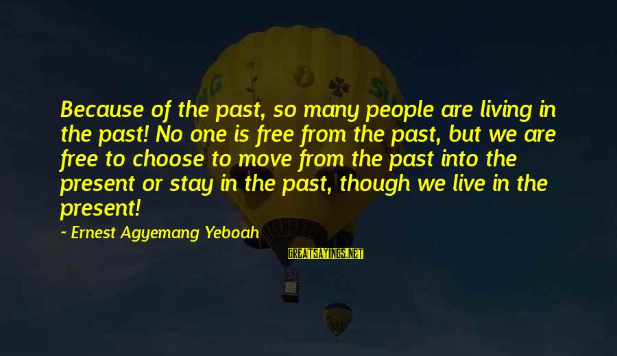 Living No Regrets Sayings By Ernest Agyemang Yeboah: Because of the past, so many people are living in the past! No one is