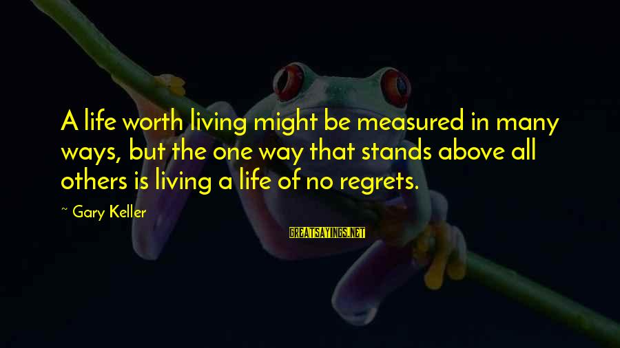 Living No Regrets Sayings By Gary Keller: A life worth living might be measured in many ways, but the one way that