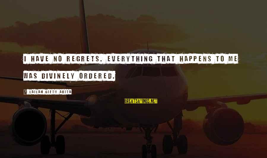 Living No Regrets Sayings By Lailah Gifty Akita: I have no regrets. Everything that happens to me was divinely ordered.