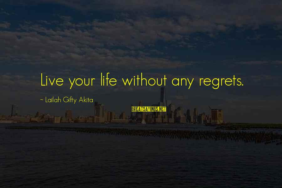 Living No Regrets Sayings By Lailah Gifty Akita: Live your life without any regrets.