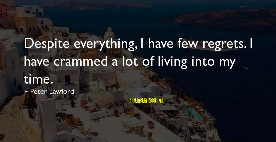 Living No Regrets Sayings By Peter Lawford: Despite everything, I have few regrets. I have crammed a lot of living into my