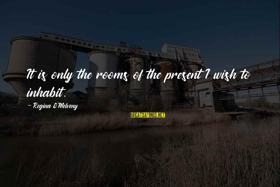 Living No Regrets Sayings By Regina O'Melveny: It is only the rooms of the present I wish to inhabit.