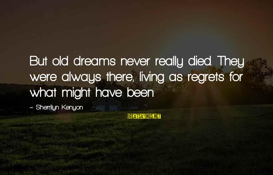 Living No Regrets Sayings By Sherrilyn Kenyon: But old dreams never really died. They were always there, living as regrets for what