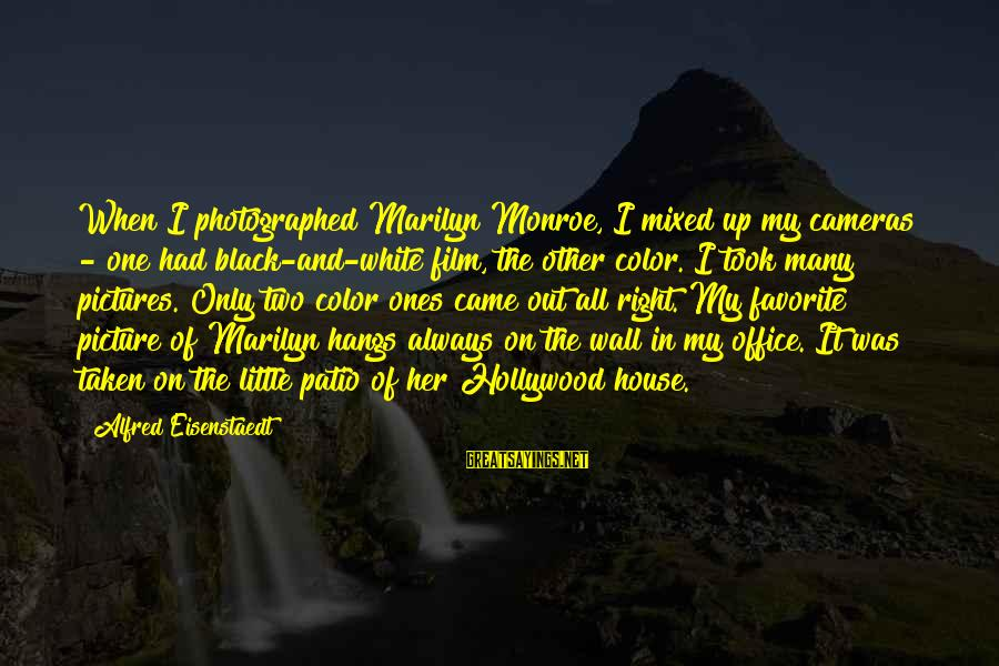 Living Purgatory Sayings By Alfred Eisenstaedt: When I photographed Marilyn Monroe, I mixed up my cameras - one had black-and-white film,