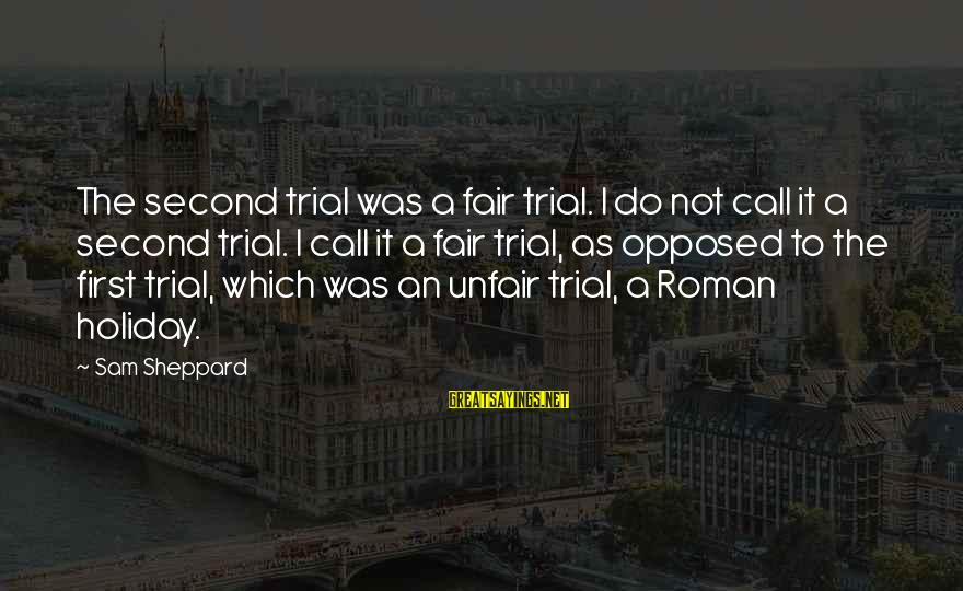 Living Purgatory Sayings By Sam Sheppard: The second trial was a fair trial. I do not call it a second trial.
