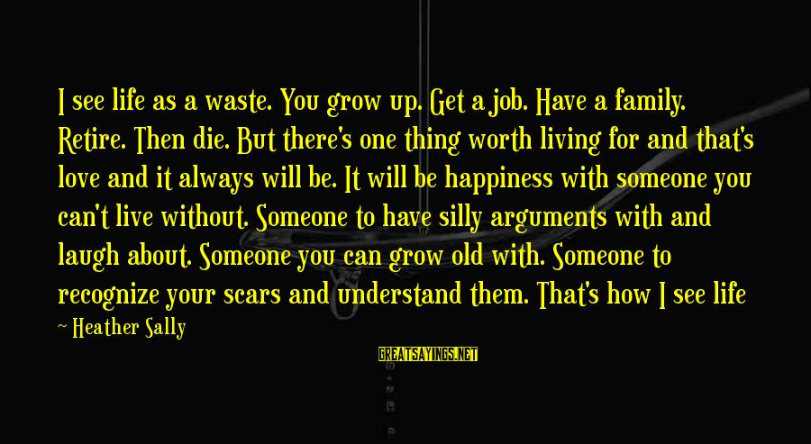 Living Without Your Love Sayings By Heather Sally: I see life as a waste. You grow up. Get a job. Have a family.
