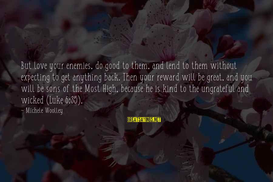 Living Without Your Love Sayings By Michele Woolley: But love your enemies, do good to them, and lend to them without expecting to