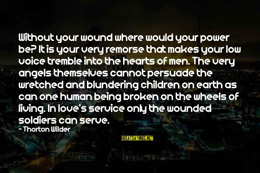 Living Without Your Love Sayings By Thorton Wilder: Without your wound where would your power be? It is your very remorse that makes