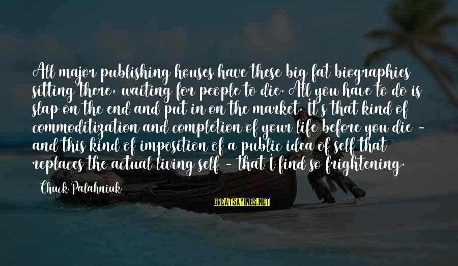 Living Your Life Before You Die Sayings By Chuck Palahniuk: All major publishing houses have these big fat biographies sitting there, waiting for people to