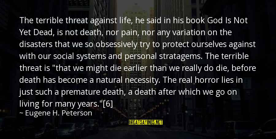Living Your Life Before You Die Sayings By Eugene H. Peterson: The terrible threat against life, he said in his book God Is Not Yet Dead,