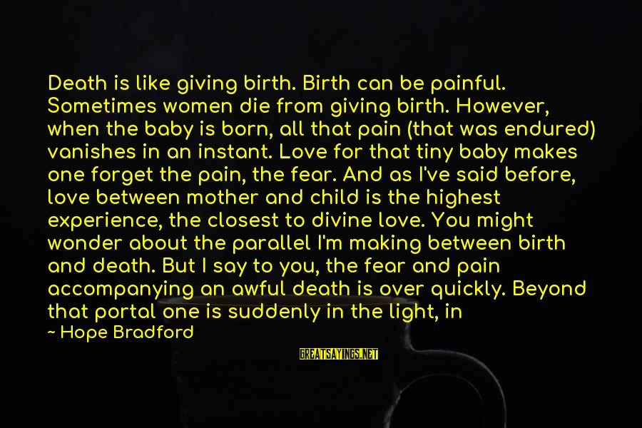 Living Your Life Before You Die Sayings By Hope Bradford: Death is like giving birth. Birth can be painful. Sometimes women die from giving birth.