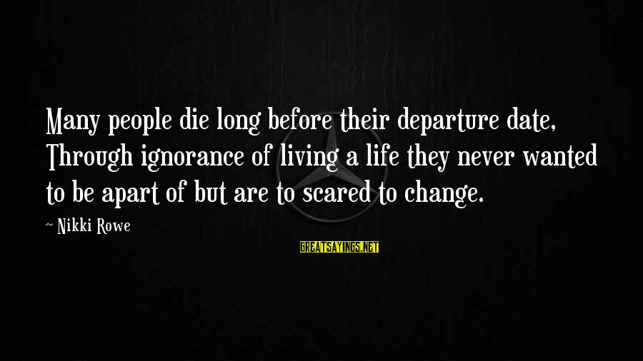 Living Your Life Before You Die Sayings By Nikki Rowe: Many people die long before their departure date, Through ignorance of living a life they