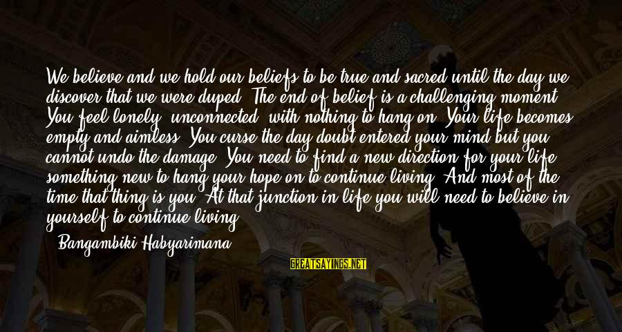 Living Your True Life Sayings By Bangambiki Habyarimana: We believe and we hold our beliefs to be true and sacred until the day