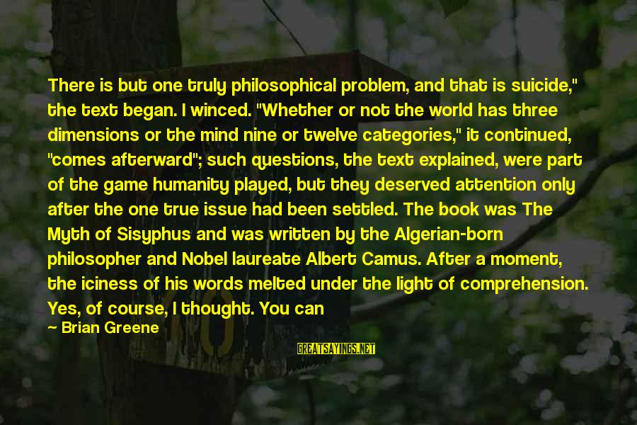"""Living Your True Life Sayings By Brian Greene: There is but one truly philosophical problem, and that is suicide,"""" the text began. I"""