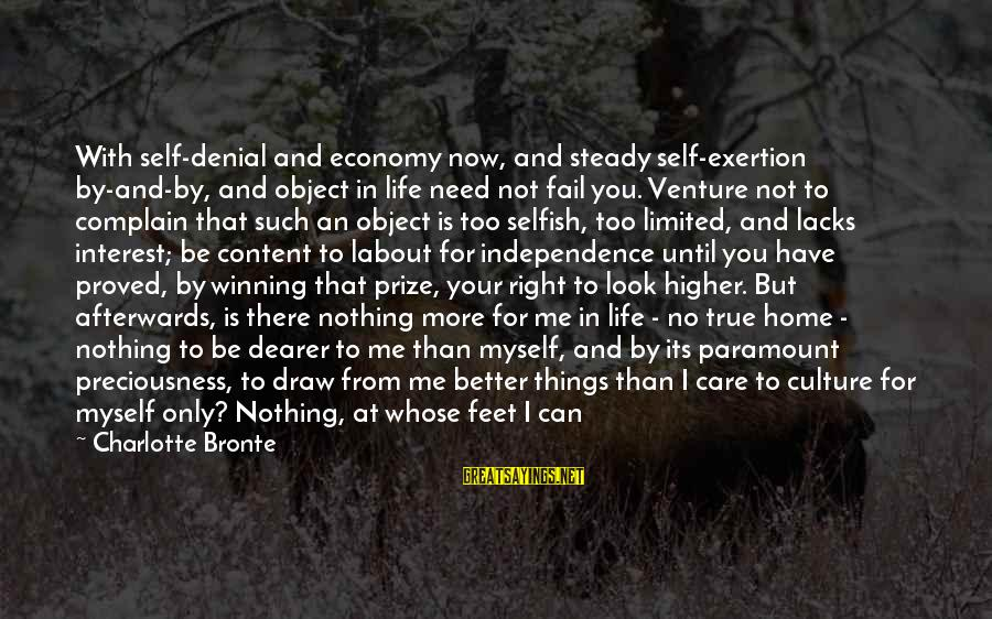 Living Your True Life Sayings By Charlotte Bronte: With self-denial and economy now, and steady self-exertion by-and-by, and object in life need not