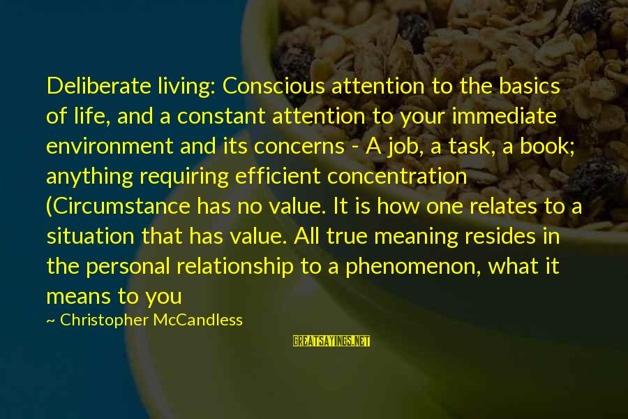Living Your True Life Sayings By Christopher McCandless: Deliberate living: Conscious attention to the basics of life, and a constant attention to your