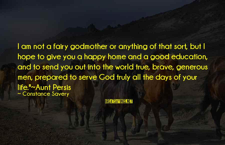 Living Your True Life Sayings By Constance Savery: I am not a fairy godmother or anything of that sort, but I hope to