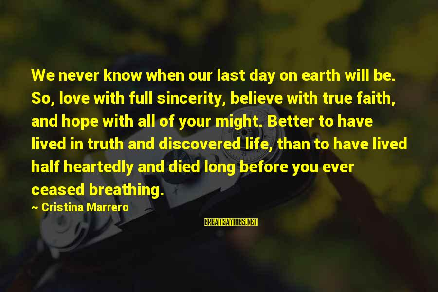 Living Your True Life Sayings By Cristina Marrero: We never know when our last day on earth will be. So, love with full