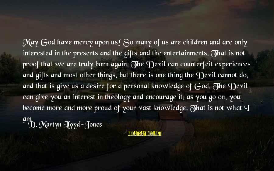 Living Your True Life Sayings By D. Martyn Lloyd-Jones: May God have mercy upon us! So many of us are children and are only