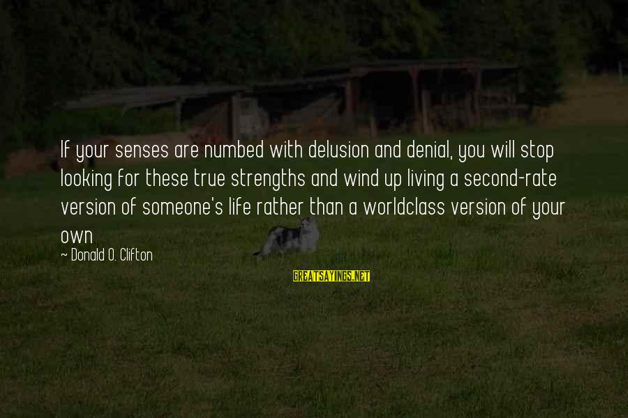 Living Your True Life Sayings By Donald O. Clifton: If your senses are numbed with delusion and denial, you will stop looking for these