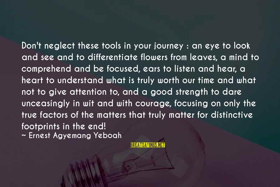 Living Your True Life Sayings By Ernest Agyemang Yeboah: Don't neglect these tools in your journey : an eye to look and see and