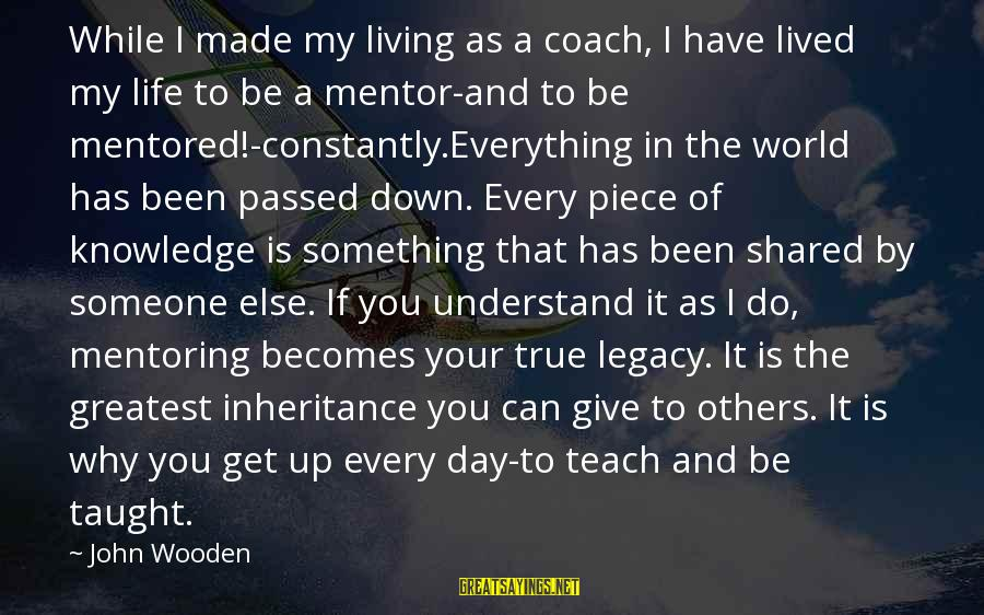 Living Your True Life Sayings By John Wooden: While I made my living as a coach, I have lived my life to be