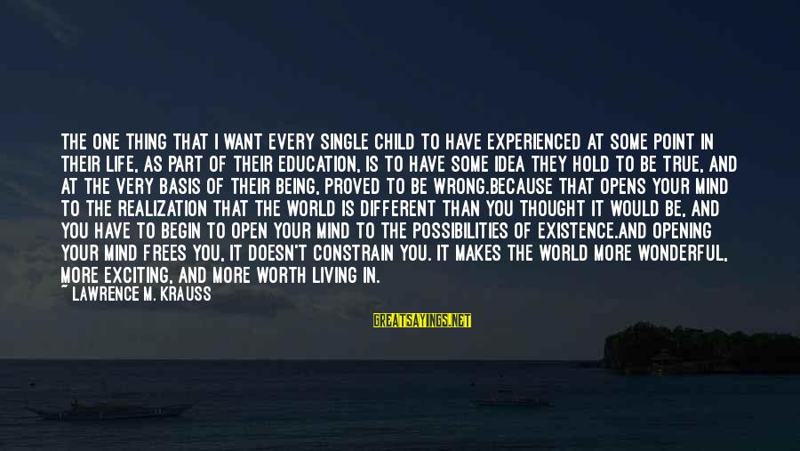 Living Your True Life Sayings By Lawrence M. Krauss: The one thing that I want every single child to have experienced at some point
