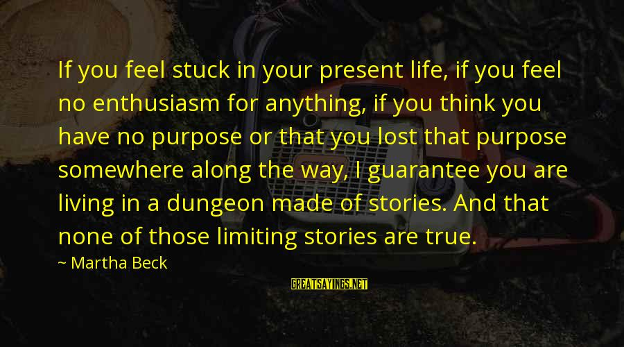 Living Your True Life Sayings By Martha Beck: If you feel stuck in your present life, if you feel no enthusiasm for anything,