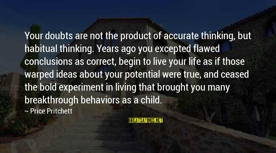 Living Your True Life Sayings By Price Pritchett: Your doubts are not the product of accurate thinking, but habitual thinking. Years ago you